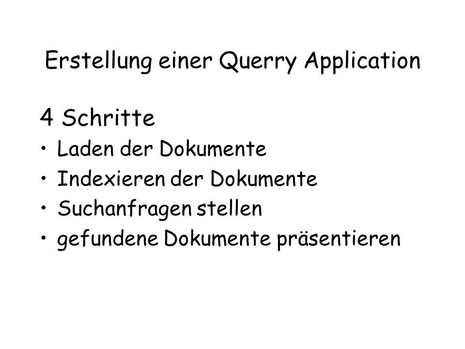 Erstellung einer Querry Application 4 Schritte Laden der Dokumente Indexieren der Dokumente Suchanfragen stellen gefundene Dokumente präsentieren
