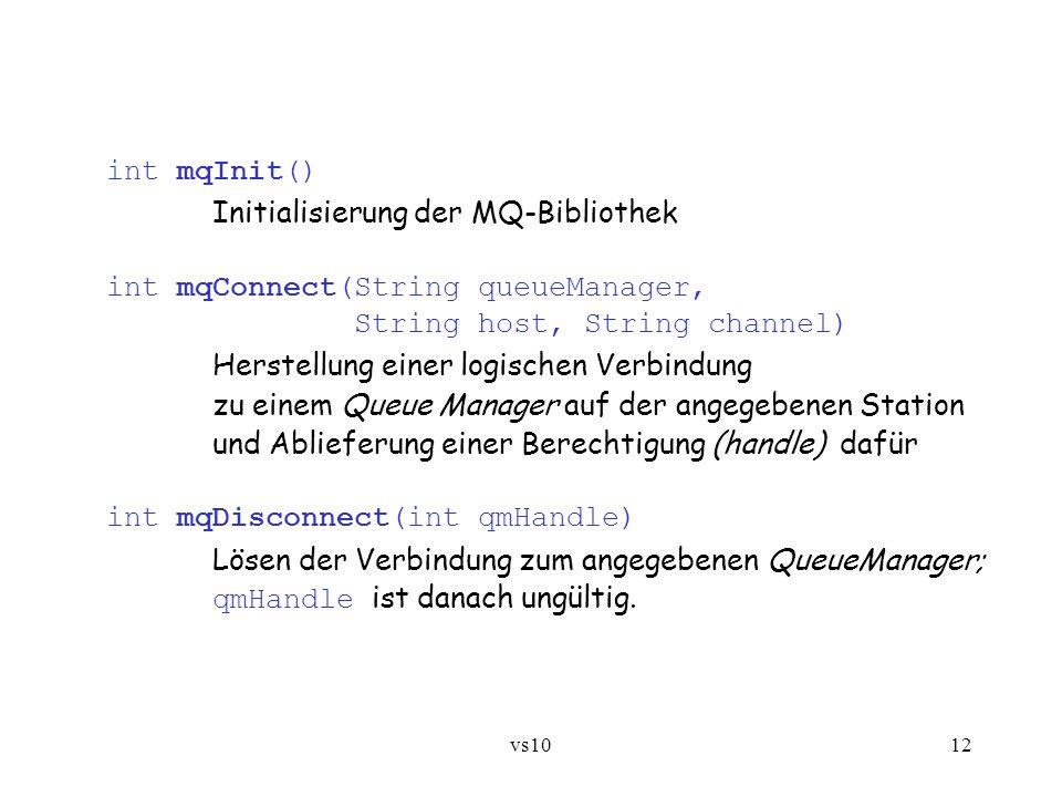 vs1012 int mqInit() Initialisierung der MQ-Bibliothek int mqConnect(String queueManager, String host, String channel) Herstellung einer logischen Verb