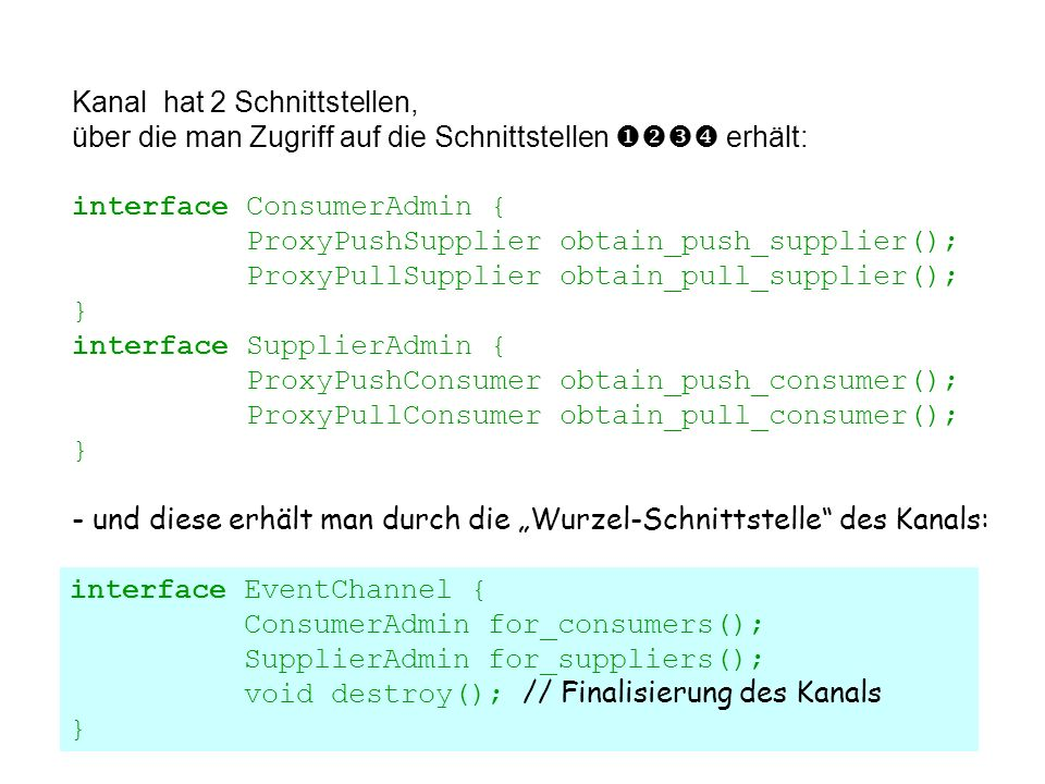 vs1022 Kanal hat 2 Schnittstellen, über die man Zugriff auf die Schnittstellen erhält: interface ConsumerAdmin { ProxyPushSupplier obtain_push_supplie