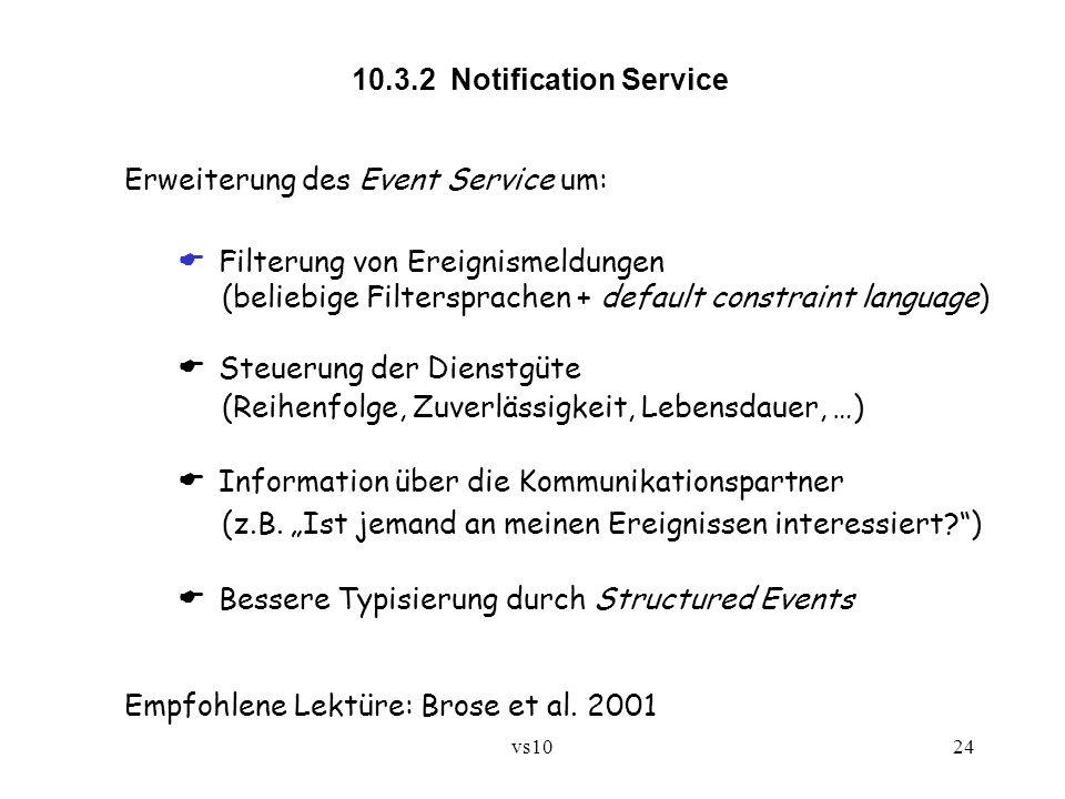 vs1024 10.3.2 Notification Service Erweiterung des Event Service um: Filterung von Ereignismeldungen (beliebige Filtersprachen + default constraint la