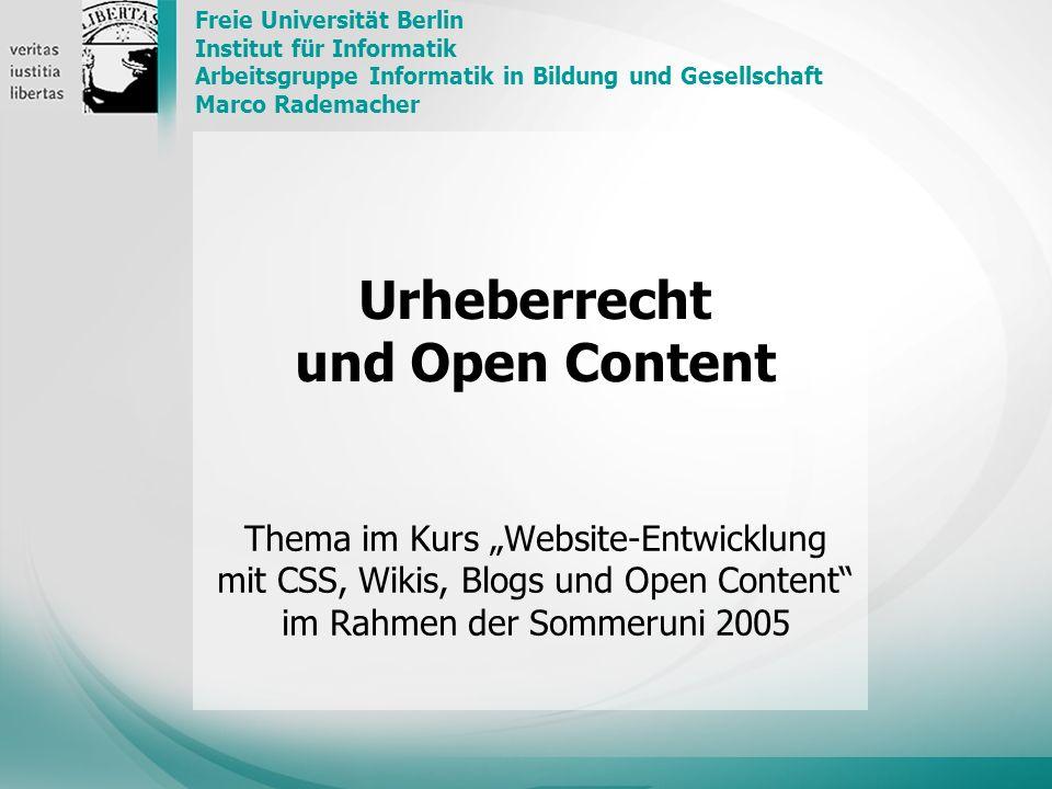 Urheberrecht und Open Content Thema im Kurs Website-Entwicklung mit CSS, Wikis, Blogs und Open Content im Rahmen der Sommeruni 2005 Freie Universität