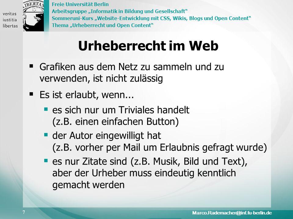 Freie Universität Berlin Arbeitsgruppe Informatik in Bildung und Gesellschaft Sommeruni-Kurs Website-Entwicklung mit CSS, Wikis, Blogs und Open Content Thema Urheberrecht und Open Content 8 Marco.Rademacher@inf.fu-berlin.de Andere Schutzmöglichkeiten Technischer Schutz Lizenzverträge Urheberrecht gilt, wenn nichts anderes vereinbart ist