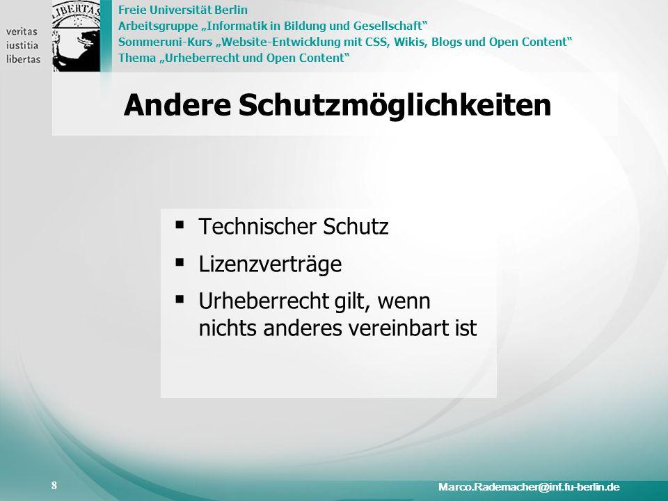Freie Universität Berlin Arbeitsgruppe Informatik in Bildung und Gesellschaft Sommeruni-Kurs Website-Entwicklung mit CSS, Wikis, Blogs und Open Content Thema Urheberrecht und Open Content 9 Marco.Rademacher@inf.fu-berlin.de GPL: Eine Lizenz für Software GPL: GNU General Public License Geschaffen von Richard Stallman (rechts) Kopie ist erlaubt Kommerzielle Verwendung ist erlaubt Verwendung in eigenen Werken ist erlaubt Aber: Da Folgeprodukt muss dieselbe Lizenz haben.