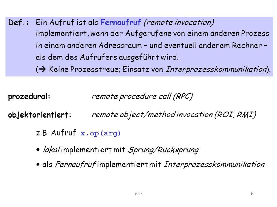 vs76 Def.:Ein Aufruf ist als Fernaufruf (remote invocation) implementiert, wenn der Aufgerufene von einem anderen Prozess in einem anderen Adressraum