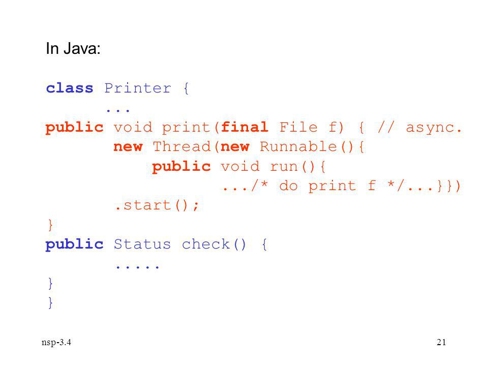 nsp-3.421 In Java: class Printer {... public void print(final File f) { // async.