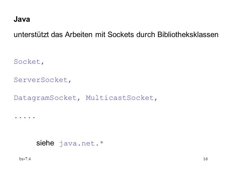 bs-7.416 Java unterstützt das Arbeiten mit Sockets durch Bibliotheksklassen Socket, ServerSocket, DatagramSocket, MulticastSocket,.....