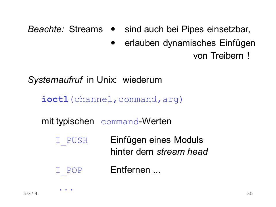 bs-7.420 Beachte: Streams sind auch bei Pipes einsetzbar, erlauben dynamisches Einfügen von Treibern .