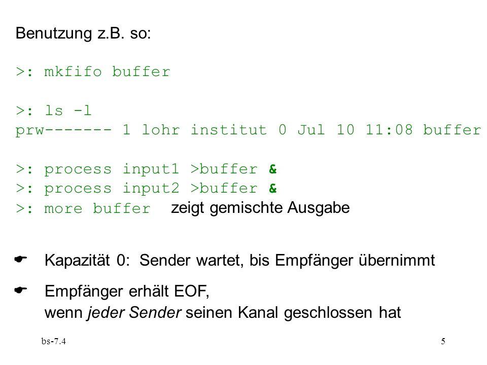 bs-7.45 Benutzung z.B. so: >: mkfifo buffer >: ls -l prw------- 1 lohr institut 0 Jul 10 11:08 buffer >: process input1 >buffer & >: process input2 >b