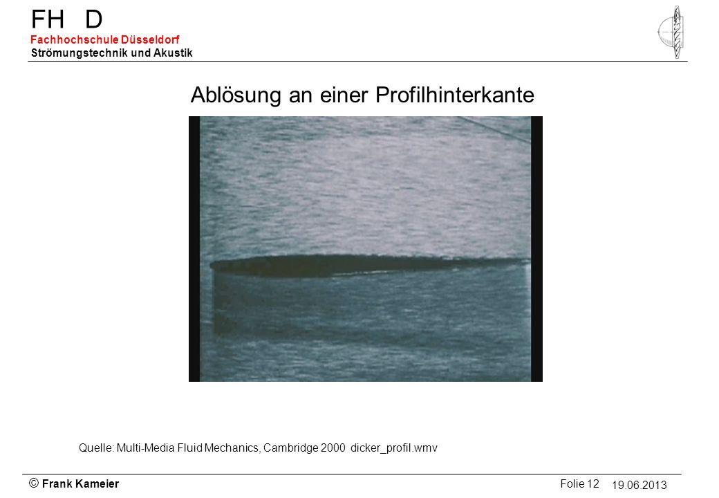 © Frank Kameier Folie 12 - 19.03.2010 FHD Fachhochschule Düsseldorf Strömungstechnik und Akustik 19.06.2013 Ablösung an einer Profilhinterkante Quelle