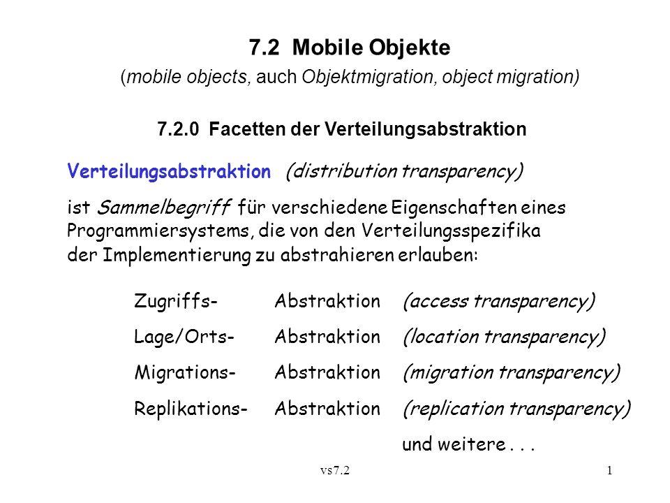 vs7.22 Zugriffsabstraktion (access transparency): Zugriff auf entferntes Objekte unterschiedet sich weder syntaktisch noch semantisch (!) von einem lokalen Zugriff.