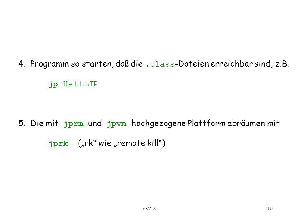 vs7.216 4.Programm so starten, daß die.class -Dateien erreichbar sind, z.B.
