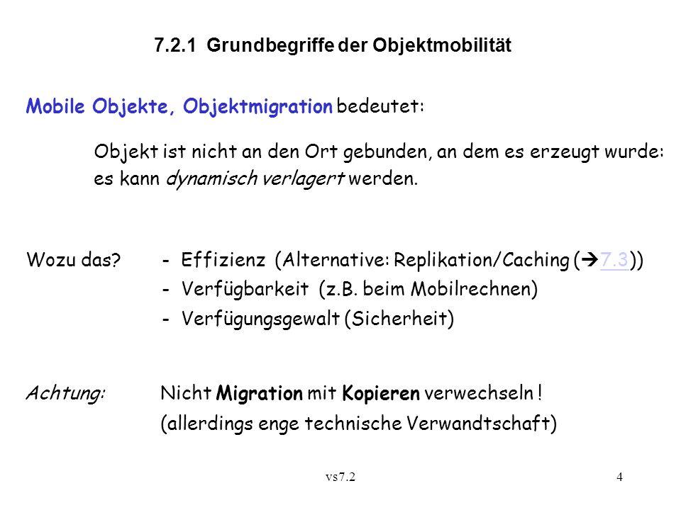 vs7.25 Klassifikation: Steuerung der Migration explizitimplizit imperativdeklarativMigrationsabstraktion passiv: weak mobility Objekt ist während der Migration aktiv: strong mobility