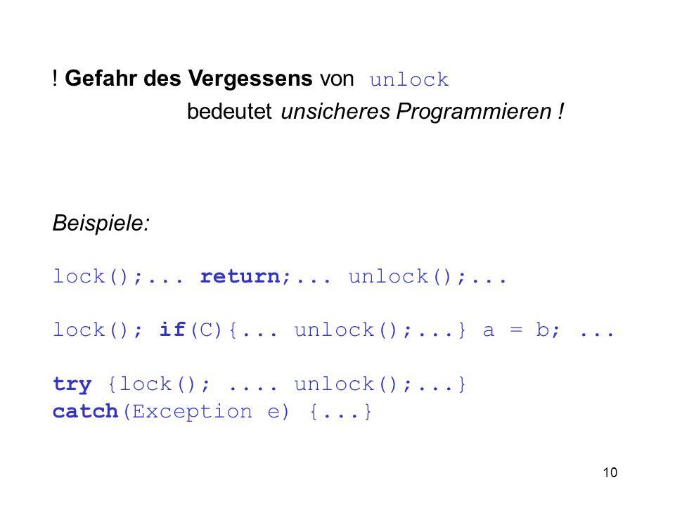 10 ! Gefahr des Vergessens von unlock bedeutet unsicheres Programmieren ! Beispiele: lock();... return;... unlock();... lock(); if(C){... unlock();...