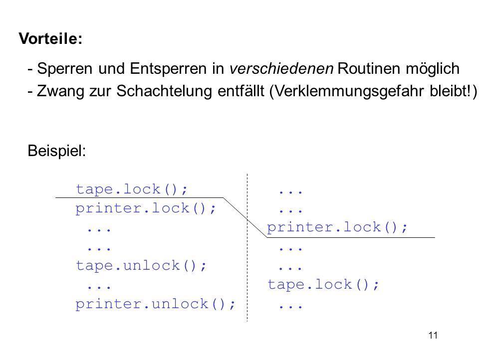 11 - Sperren und Entsperren in verschiedenen Routinen möglich - Zwang zur Schachtelung entfällt (Verklemmungsgefahr bleibt!) Beispiel: tape.lock();...