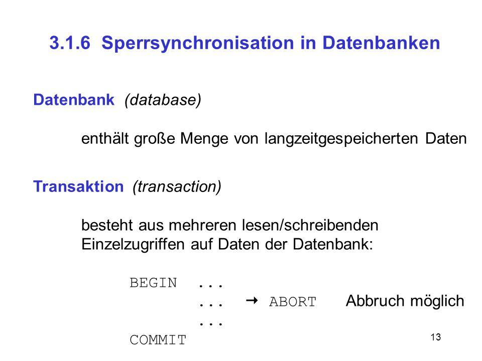 13 3.1.6 Sperrsynchronisation in Datenbanken Datenbank (database) enthält große Menge von langzeitgespeicherten Daten Transaktion (transaction) besteh