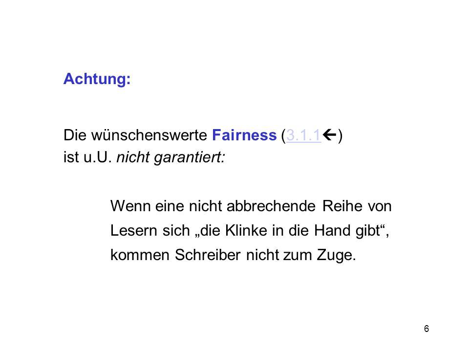 6 Achtung: Die wünschenswerte Fairness (3.1.1 )3.1.1 ist u.U. nicht garantiert: Wenn eine nicht abbrechende Reihe von Lesern sich die Klinke in die Ha