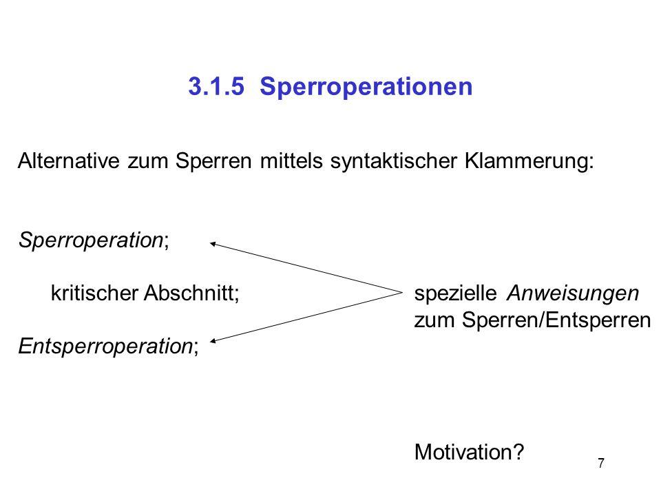7 3.1.5 Sperroperationen Alternative zum Sperren mittels syntaktischer Klammerung: Sperroperation; kritischer Abschnitt;spezielle Anweisungen zum Sper