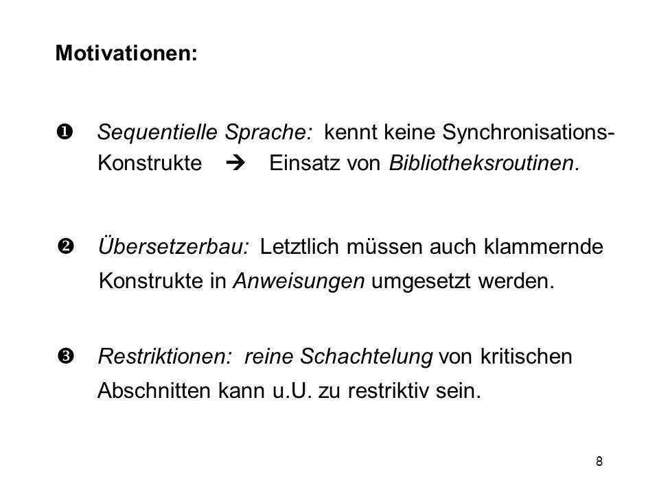 8 Motivationen: Sequentielle Sprache: kennt keine Synchronisations- Konstrukte Einsatz von Bibliotheksroutinen. Übersetzerbau: Letztlich müssen auch k
