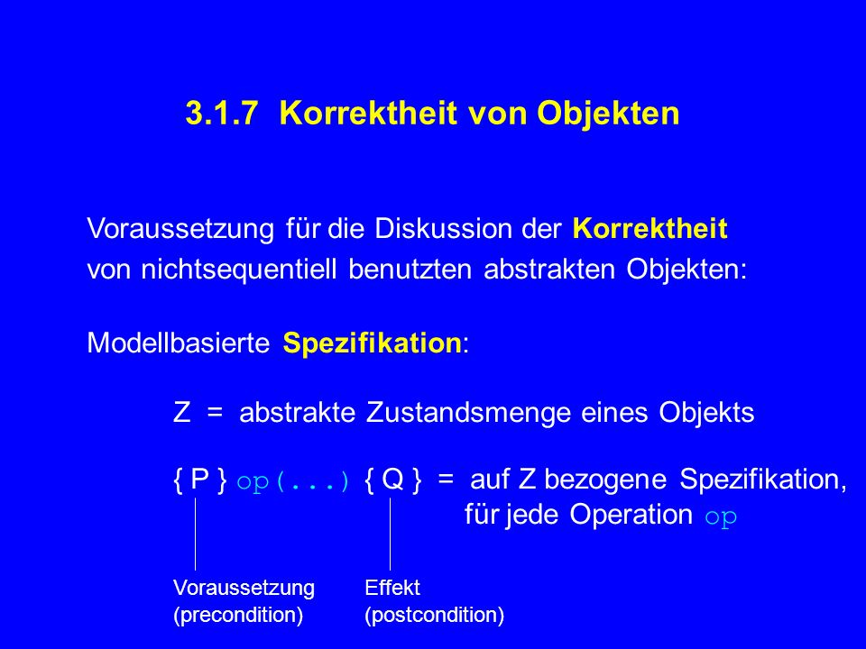 3.1.7 Korrektheit von Objekten Voraussetzung für die Diskussion der Korrektheit von nichtsequentiell benutzten abstrakten Objekten: Modellbasierte Spe