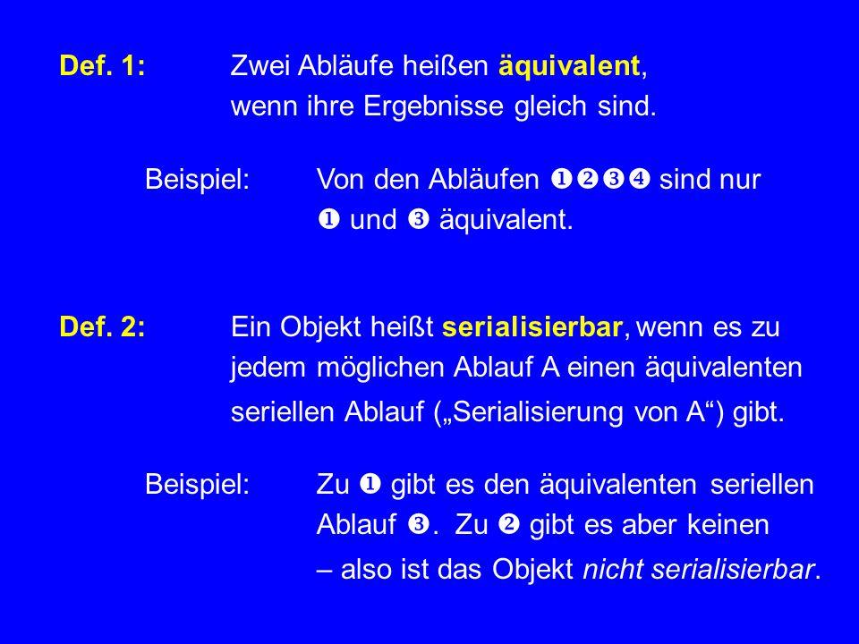 Def. 1:Zwei Abläufe heißen äquivalent, wenn ihre Ergebnisse gleich sind. Beispiel:Von den Abläufen sind nur und äquivalent. Def. 2:Ein Objekt heißt se