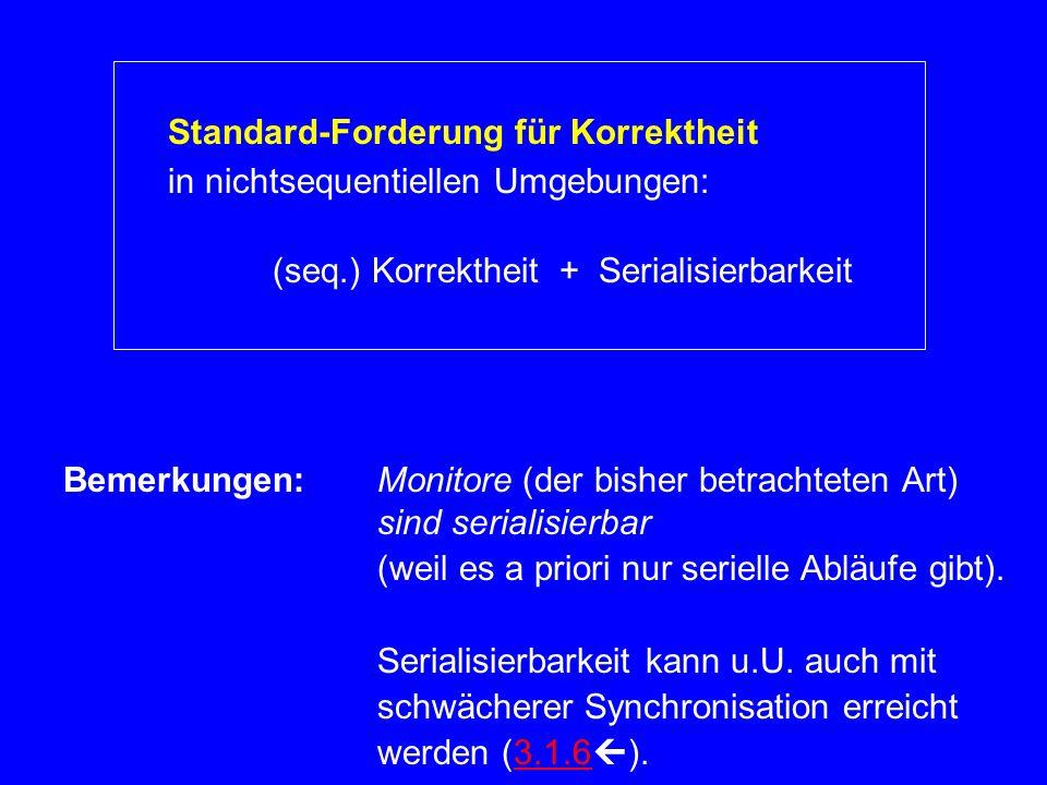 Standard-Forderung für Korrektheit in nichtsequentiellen Umgebungen: (seq.) Korrektheit + Serialisierbarkeit Bemerkungen:Monitore (der bisher betracht
