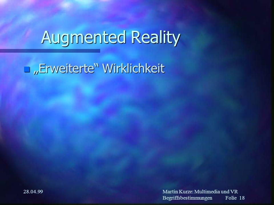 Martin Kurze: Multimedia und VR Begriffsbestimmungen Folie 17 28.04.99 Virtual Environment n Virtuelle Umgebung