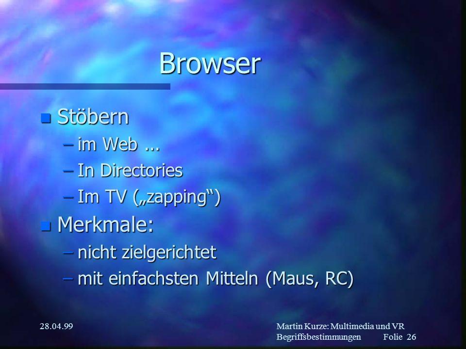 Martin Kurze: Multimedia und VR Begriffsbestimmungen Folie 25 28.04.99 Tools n Für Autoren –Medien-spezifisch –anwendungsspezifisch –universell .