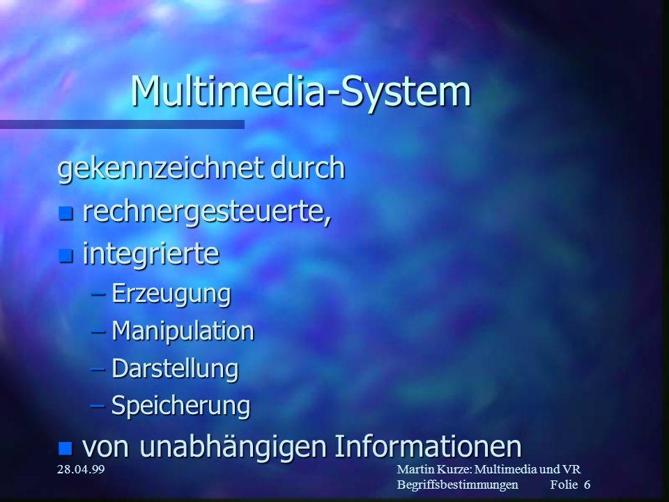 Martin Kurze: Multimedia und VR Begriffsbestimmungen Folie 5 28.04.99 Informationstheorie n von Shannon 1949 mathematisch gefaßt n Information n Signal n Symbol