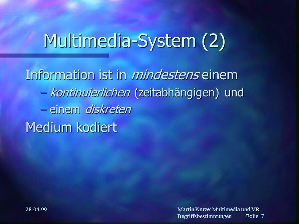 Martin Kurze: Multimedia und VR Begriffsbestimmungen Folie 6 28.04.99 Multimedia-System gekennzeichnet durch n rechnergesteuerte, n integrierte –Erzeugung –Manipulation –Darstellung –Speicherung n von unabhängigen Informationen