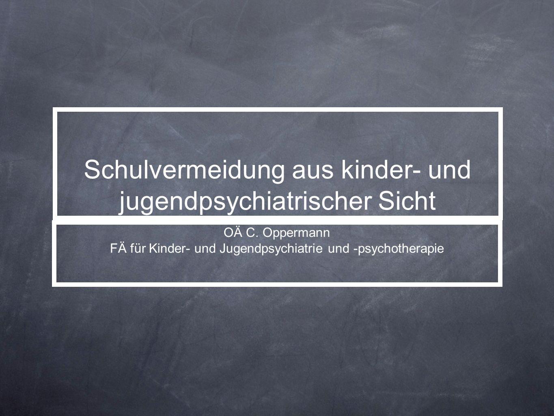Schulvermeidung aus kinder- und jugendpsychiatrischer Sicht OÄ C. Oppermann FÄ für Kinder- und Jugendpsychiatrie und -psychotherapie
