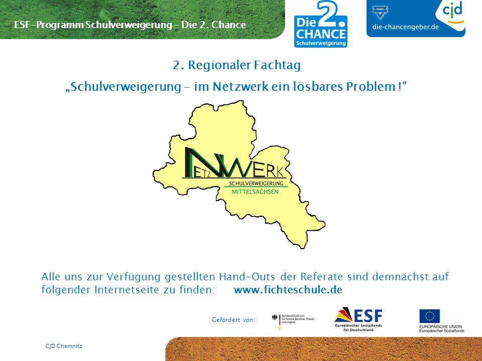 ESF-Programm Schulverweigerung – Die 2. Chance Gefördert von: CJD Chemnitz 2. Regionaler Fachtag Schulverweigerung – im Netzwerk ein lösbares Problem