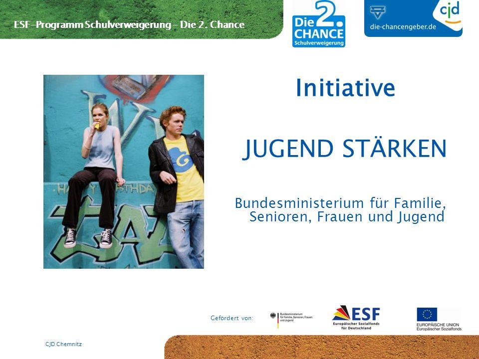 ESF-Programm Schulverweigerung – Die 2. Chance Gefördert von: CJD Chemnitz ESF-Programm Schulverweigerung – Die 2. Chance Initiative JUGEND STÄRKEN Bu