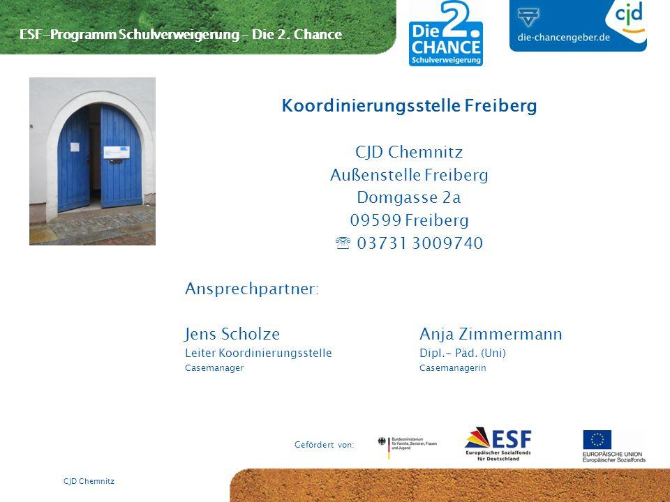 ESF-Programm Schulverweigerung – Die 2. Chance Gefördert von: CJD Chemnitz Koordinierungsstelle Freiberg CJD Chemnitz Außenstelle Freiberg Domgasse 2a
