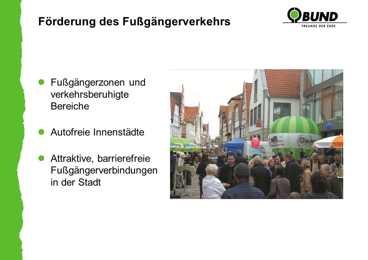 Förderung des Fußgängerverkehrs Fußgängerzonen und verkehrsberuhigte Bereiche Autofreie Innenstädte Attraktive, barrierefreie Fußgängerverbindungen in