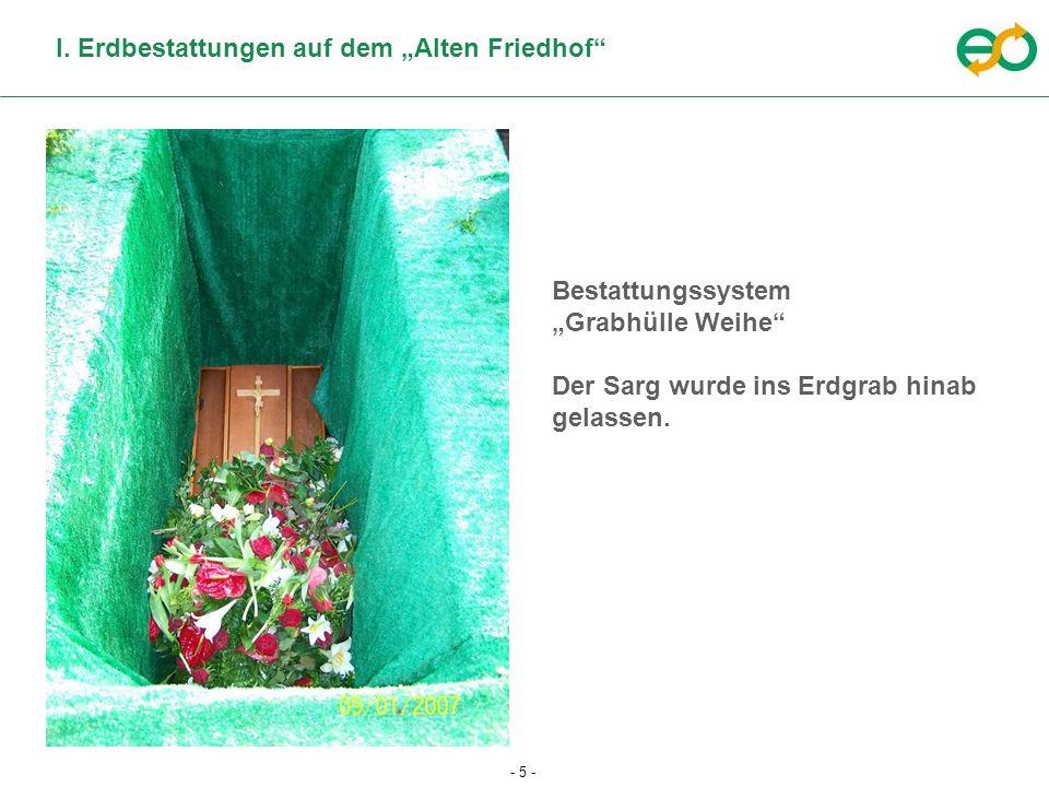 - 5 - I. Erdbestattungen auf dem Alten Friedhof Bestattungssystem Grabhülle Weihe Der Sarg wurde ins Erdgrab hinab gelassen.