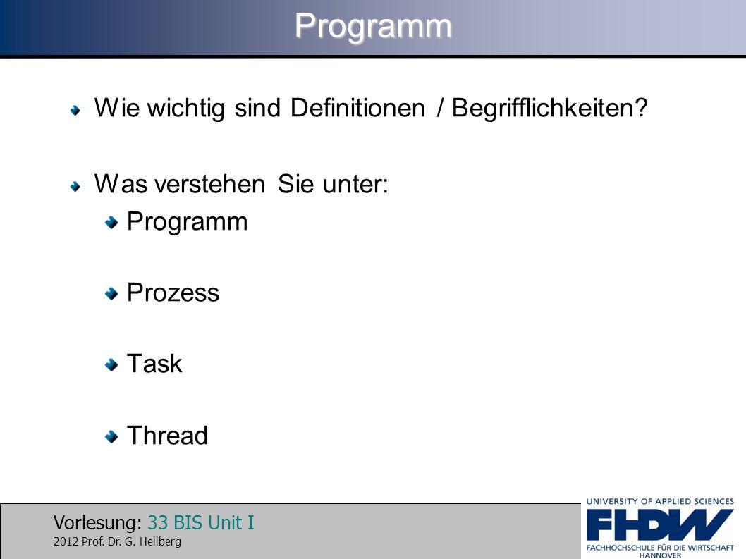 Vorlesung: 33 BIS Unit I 2012 Prof. Dr. G. HellbergProgramm Wie wichtig sind Definitionen / Begrifflichkeiten? Was verstehen Sie unter: Programm Proze