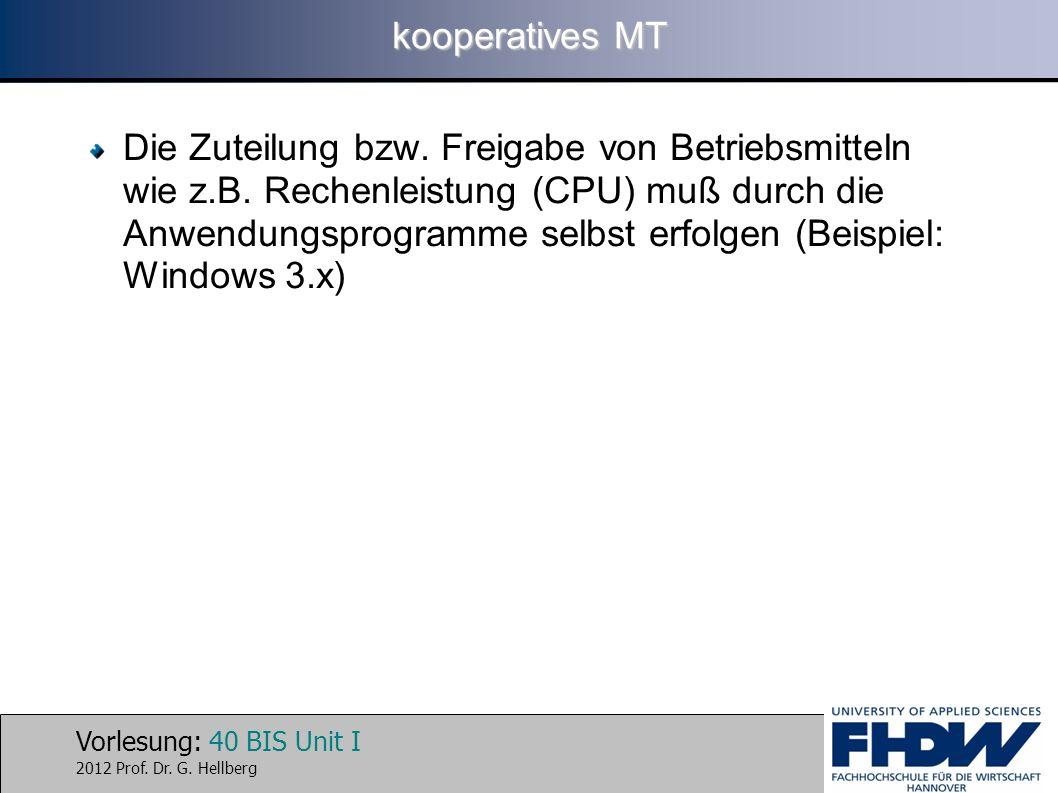 Vorlesung: 40 BIS Unit I 2012 Prof. Dr. G. Hellberg kooperatives MT Die Zuteilung bzw. Freigabe von Betriebsmitteln wie z.B. Rechenleistung (CPU) muß