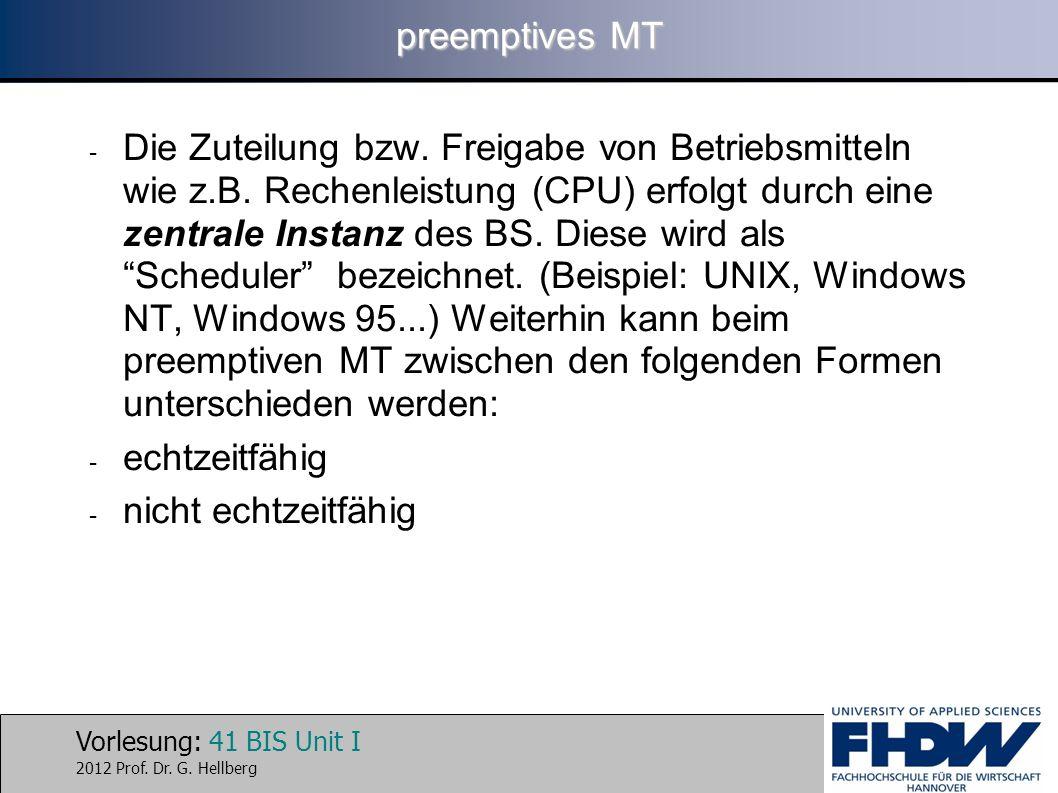 Vorlesung: 41 BIS Unit I 2012 Prof. Dr. G. Hellberg preemptives MT - Die Zuteilung bzw. Freigabe von Betriebsmitteln wie z.B. Rechenleistung (CPU) erf