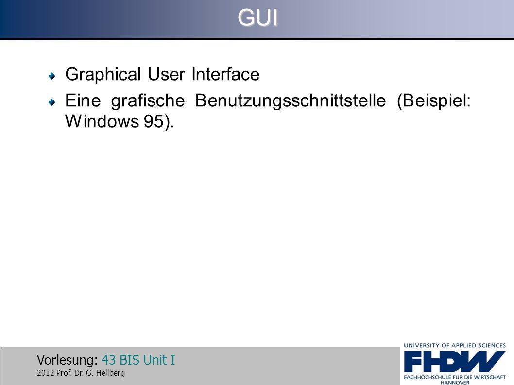 Vorlesung: 43 BIS Unit I 2012 Prof. Dr. G. HellbergGUI Graphical User Interface Eine grafische Benutzungsschnittstelle (Beispiel: Windows 95).