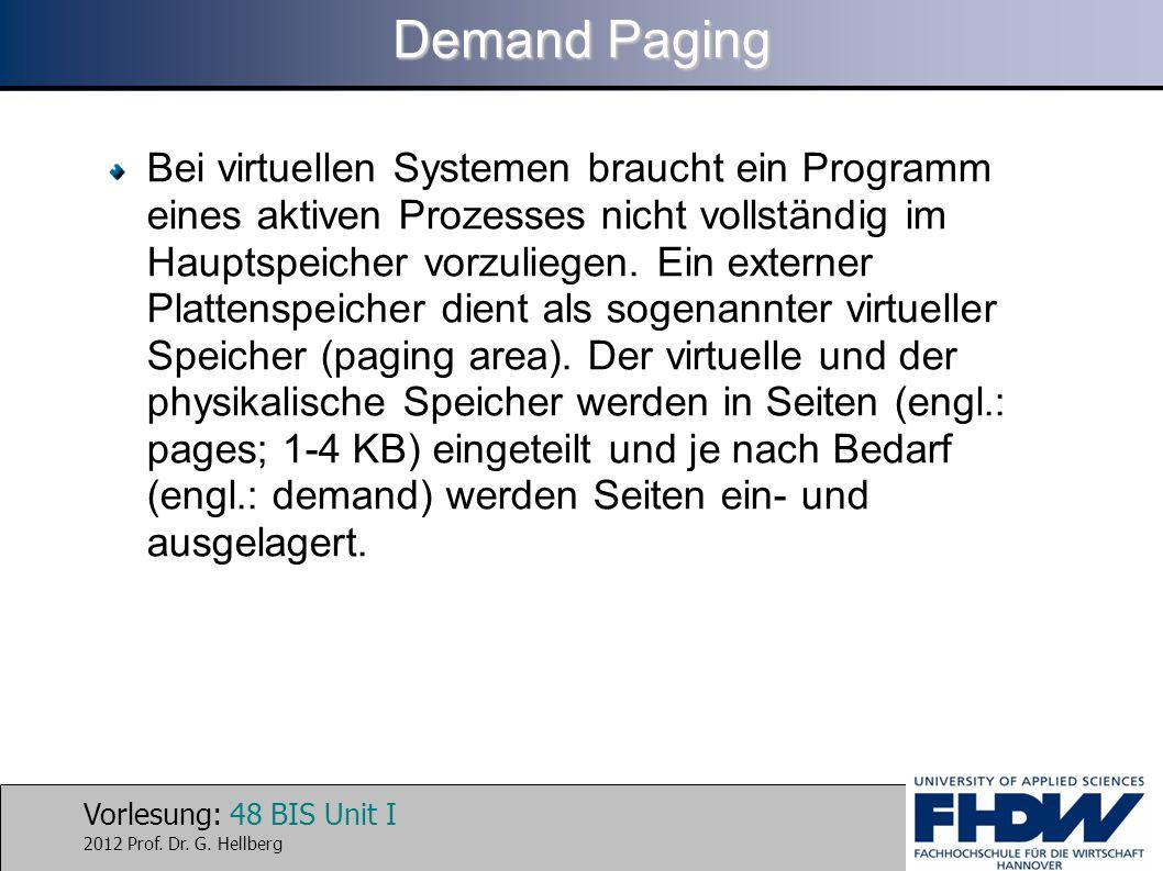 Vorlesung: 48 BIS Unit I 2012 Prof. Dr. G. Hellberg Demand Paging Bei virtuellen Systemen braucht ein Programm eines aktiven Prozesses nicht vollständ