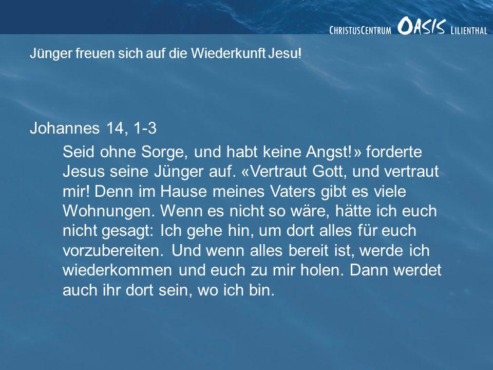 Johannes 14, 1-3 Seid ohne Sorge, und habt keine Angst!» forderte Jesus seine Jünger auf.