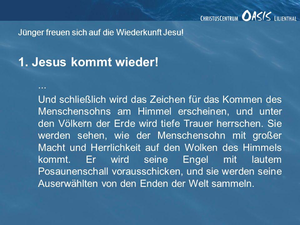Jünger freuen sich auf die Wiederkunft Jesu.1. Jesus kommt wieder!...