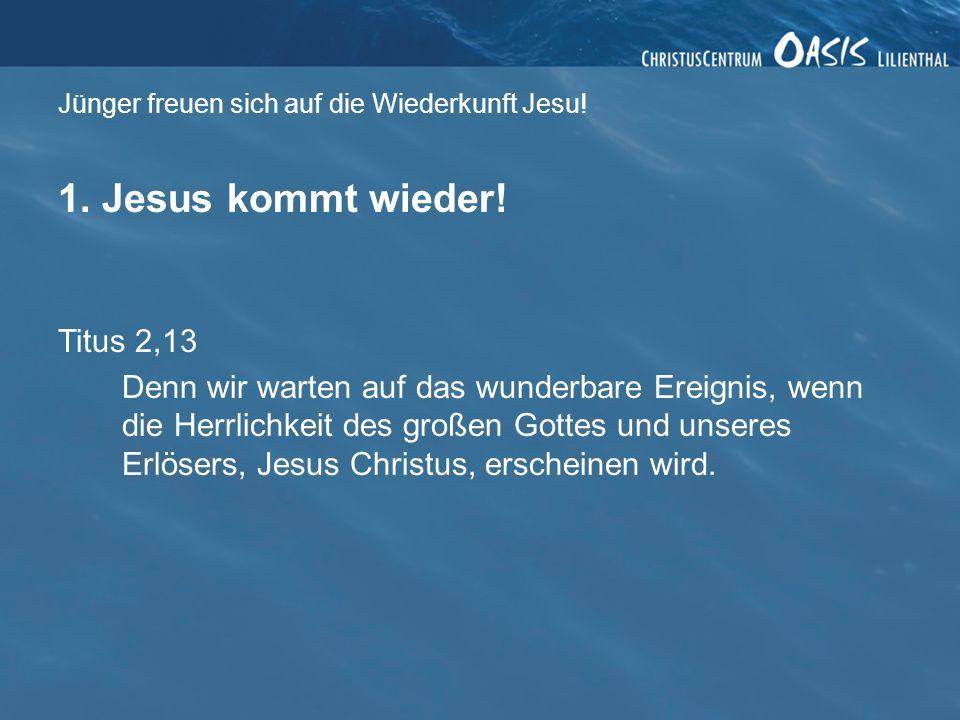 Jünger freuen sich auf die Wiederkunft Jesu.1. Jesus kommt wieder.