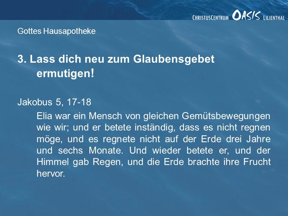 Gottes Hausapotheke 3.Lass dich neu zum Glaubensgebet ermutigen .