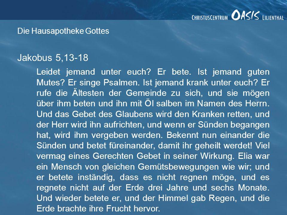 Gottes Hausapotheke 1.Heilung in der Gemeinde Jakobus 5, 13-14 Leidet jemand unter euch.