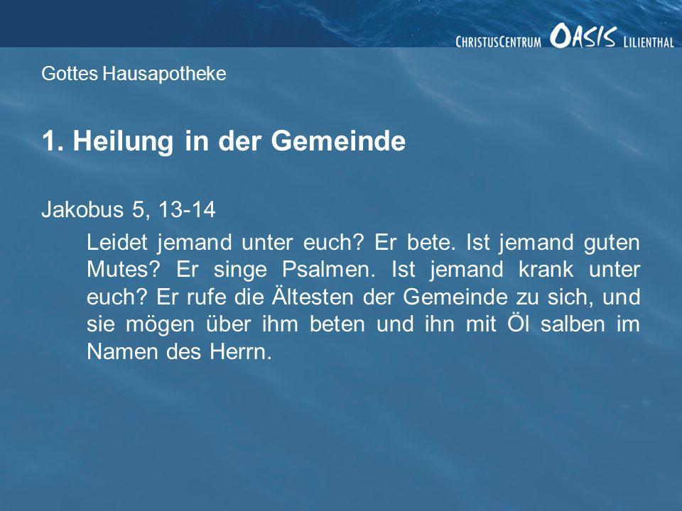 Gottes Hausapotheke 2.Das Gebet des Glaubens Jakobus 5, 14-16 Ist jemand krank unter euch.