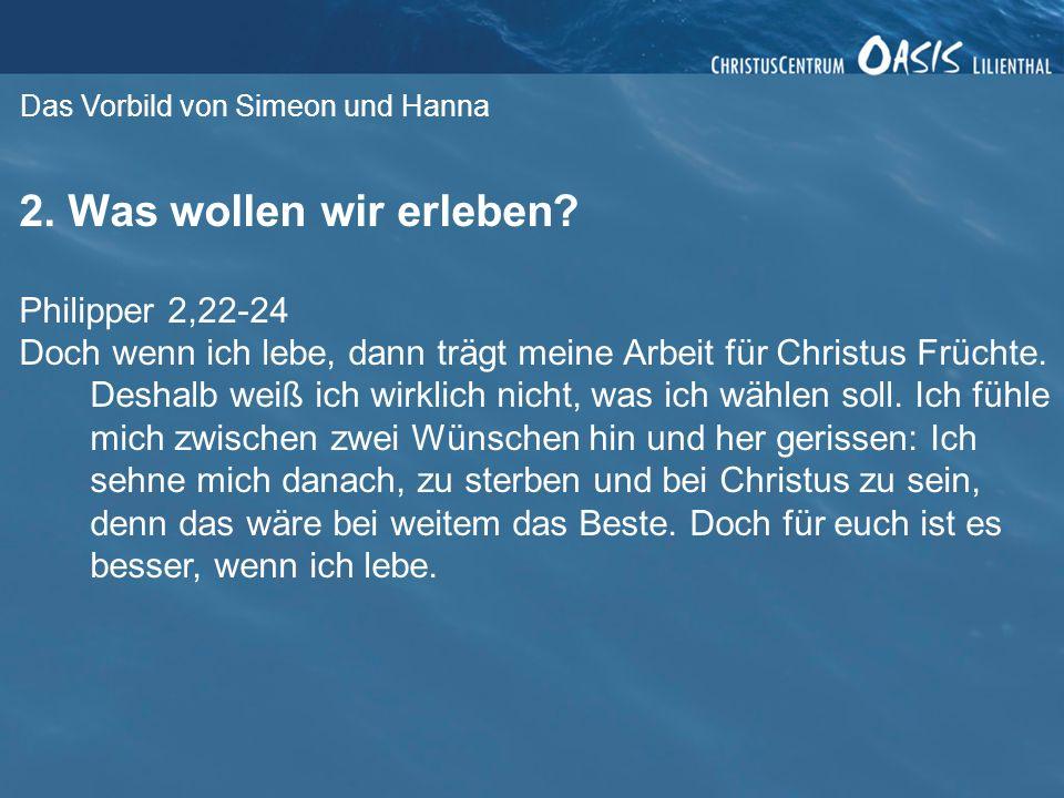 Das Vorbild von Simeon und Hanna 2.Was wollen wir erleben.