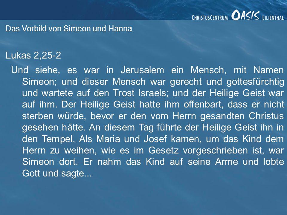 Lukas 2,25-2 Und siehe, es war in Jerusalem ein Mensch, mit Namen Simeon; und dieser Mensch war gerecht und gottesfürchtig und wartete auf den Trost Israels; und der Heilige Geist war auf ihm.