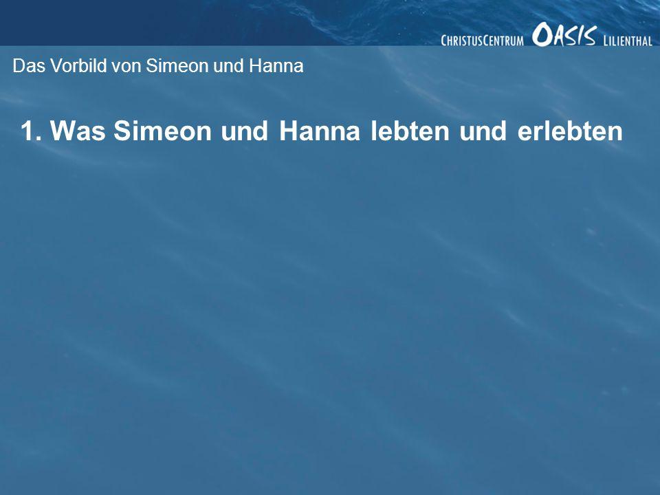 Das Vorbild von Simeon und Hanna 1. Was Simeon und Hanna lebten und erlebten