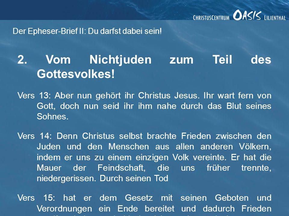 Der Epheser-Brief II: Du darfst dabei sein! 2. Vom Nichtjuden zum Teil des Gottesvolkes! Vers 13: Aber nun gehört ihr Christus Jesus. Ihr wart fern vo